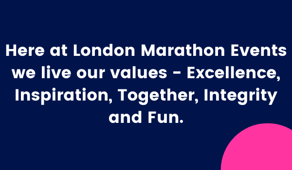 Here at London Marathon Events we live our values - Excellence, Inspiration, Together, Integrity and Fun.