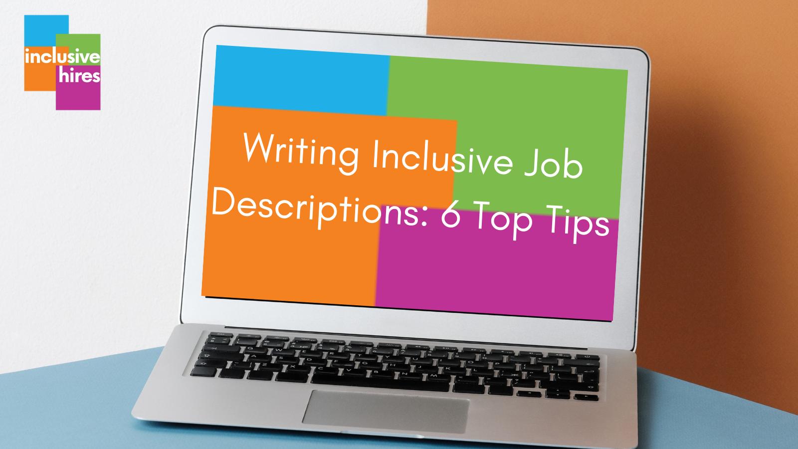 Inclusive Hires writing inclusive job descriptions 6 top tips